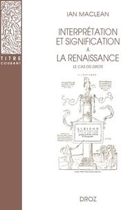 Ian Maclean - Interprétation et signification à la Renaissance - Le cas du droit.