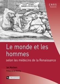 Ian Maclean - Le monde et les hommes - Selon les médecins de la renaissance.