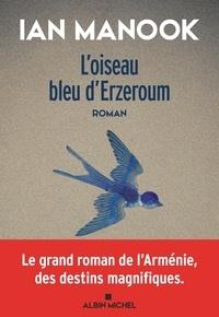 Ian Manook - L'Oiseau bleu d'Erzeroum - Tome 1.