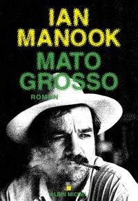 Ebook pour téléphone portable téléchargement gratuit Mato grosso (Litterature Francaise) 9782226400253 par Ian Manook