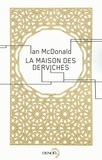 Ian McDonald - La maison des Derviches.