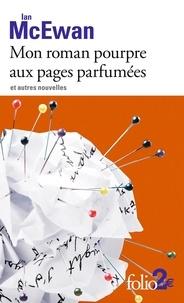 Ian McEwan - Mon roman pourpre aux pages parfumées et autres nouvelles.