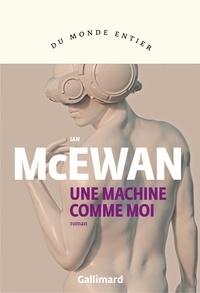 Ian McEwan - Une machine comme moi.