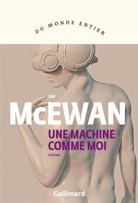 Ebook nl télécharger Une machine comme moi (French Edition) PDF FB2 MOBI 9782072849985