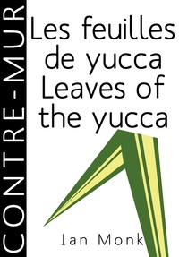 Ian Monk Ian Monk - Les feuilles de yucca / Leaves of the yucca.