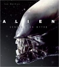 Ian Nathan - Alien - Genèse d'un mythe.