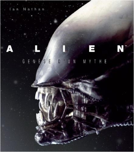 Alien. Genèse d'un mythe  édition revue et augmentée