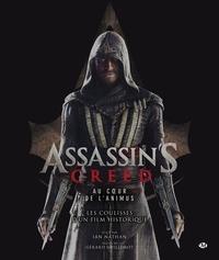 Ian Nathan - Assassin's Creed. Au coeur de l'Animus - Les coulisses d'un film historique.