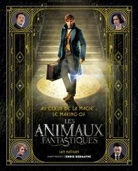 Ian Nathan - Au coeur de la magie - Le making-of Les Animaux Fantastiques.