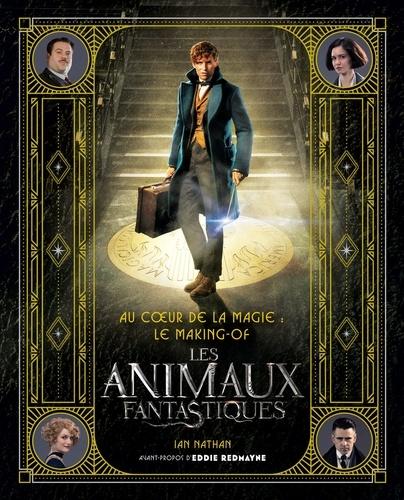 Au coeur de la magie. Le making-of Les Animaux Fantastiques