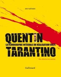 Ian Nathan - Quentin Tarantino - La filmographie intégrale du réalisateur culte.