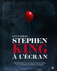 Ian Nathan - Stephen King à l'écran - Une rétrospective des adaptations au cinéma et à la télévision du maître de l'horreur.
