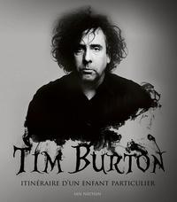 Ian Nathan - Tim Burton - Itinéraire d'un enfant particulier.