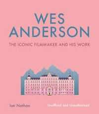 Ian Nathan - Wes Anderson.