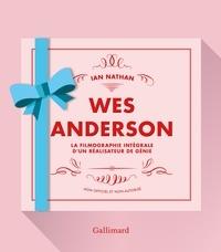 Ian Nathan - Wes Anderson - La filmographie intégrale d'un réalisateur de génie.