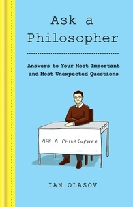 Ian Olasov - Ask a Philosopher - Answers to Your Most Important – and Most Unexpected – Questions.