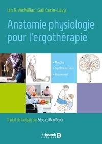 Ian R McMillan et Gail Carin-Levy - Anatomie et neurophysiologie appliquée pour l'ergothérapie - Muscles, système nerveux, mouvement.