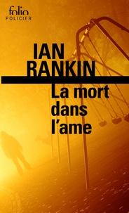 Ian Rankin - La mort dans l'âme - Une enquête de l'inspecteur Rebus.