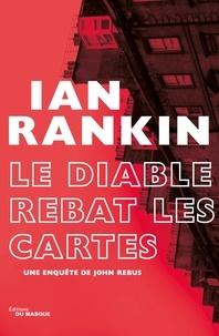 Ian Rankin - Le Diable rebat les cartes.