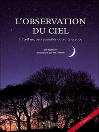 Ian Ridpath - L'observation du ciel - A l'oeil nu, aux jumelles ou au télescope.