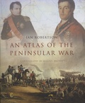 Ian Robertson - An Atlas of the Peninsular War 1808-1814.