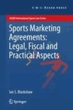 Ian S. Blackshaw - Sports Marketing Agreements: Legal, Fiscal and Practical Aspects - Legal, Fiscal and Practical Aspects.