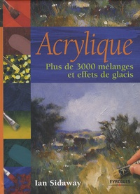 Acrylique- Plus de 3000 mélanges et effets de glacis - Ian Sidaway |