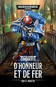 Ian St Martin - Space Marine Conquests  : D'honneur et de fer.