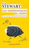 Ian Stewart - Les mathématiques du vivant - Ou la clé des mystères de l'existence.
