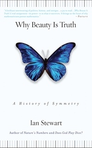 Ian Stewart - Why Beauty is Truth : the History of Symmetry.
