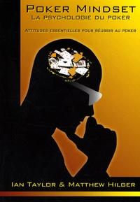 Ian Taylor et Matthew Hilger - Pocker Mindset - La psychologie du Poker, Les attitudes essentielles pour réussir au poker.