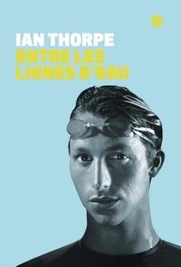 Ian Thorpe - Entre les lignes d'eau.