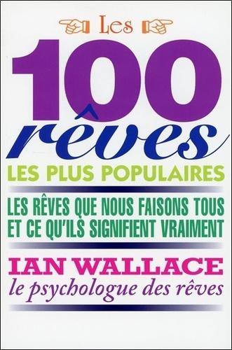Ian Wallace - Les 100 rêves les plus populaires - Les rêves que nous avons tous et ce qu'ils signifient vraiment.