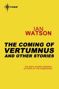Ian Watson - The Coming of Vertumnus: And Other Stories - And Other Stories.