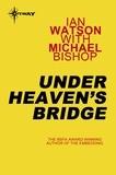 Ian Watson et Michael Bishop - Under Heaven's Bridge.