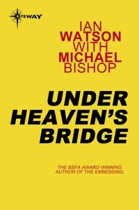 Ian Watson et Michael Bishop - Under Heaven's Bridge.