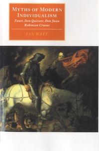 Ian Watt - Myths of Modern Individualism - Faust, Don Quixote, Don Juan, Robinson Crusoe.
