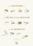 Ian Whitelaw et Julie Spyropoulos - Une histoire de la pêche à la mouche en 50 mouches.