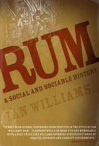 Ian Williams - Rum - A Social and Sociable History of the Real Spirit of 1776.