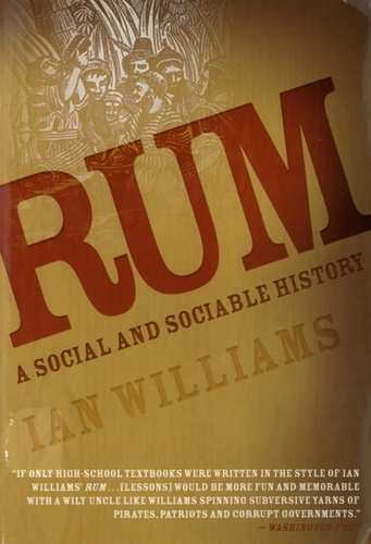 Rum. A Social and Sociable History of the Real Spirit of 1776