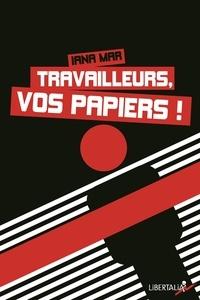 Iana Mar - Travailleurs, vos papiers !.