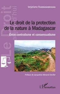 Le droit de la protection de la nature à Madagascar - Entre centralisme et consensualisme.pdf