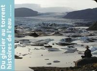 Ianna Andréadis - Du glacier au torrent - Histoires de l'eau.