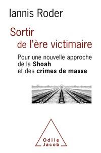 Iannis Roder - Sortir de l'ère victimaire - Pour une nouvelle approche de la Shoah et des crimes de masse.