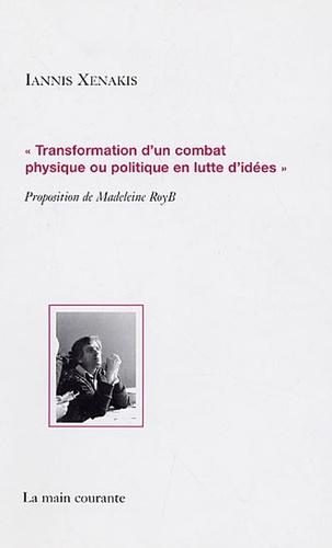 """Iannis Xenakis - """"Transformation d'un combat physique ou politique en lutte d'idées""""."""