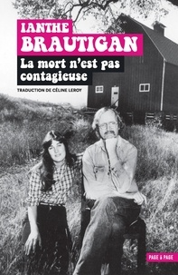 Ianthe Brautigan - La mort n'est pas contagieuse - Mémoires d'une fille de.