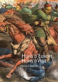Iaroslav Lebedynsky - Huns d'Europe, Huns d'Asie - Histoire et cultures des peuples hunniques (IVe-VIe siècle).