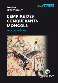 Iaroslav Lebedynsky - L'empire des conquérants  mongols - XIIe-XIIIe siècles.