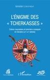 """Iaroslav Lebedynsky - L'énigme des """"Tcherkasses"""" - Colons caucasiens et premiers cosaques en Ukraine (XIIIe-XVIe siècles)."""