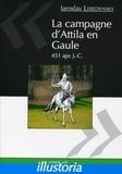 Iaroslav Lebedynsky - La campagne d'Attila en Gaule - 451 apr. J.-C..